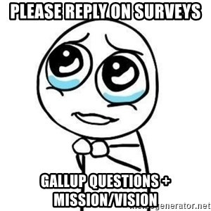 Please guy - Please reply on surveys Gallup questions + Mission/Vision