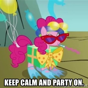 pinkie pie dragonshy -  Keep calm and party on.