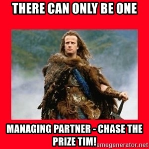 Highlander - There can only be one Managing Partner - Chase the Prize Tim!