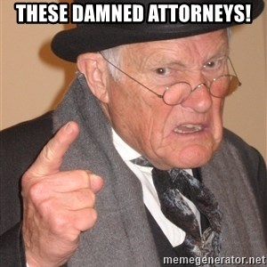 Angry Old Man - These damned attorneys!