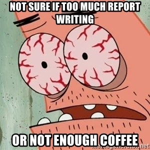 Stoned Patrick - Not sure if too much report writing or not enough coffee