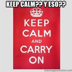 Keep Calm - Keep Calm?? Y eso??