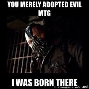 Bane Meme - You merely adopted evil MtG I was born there