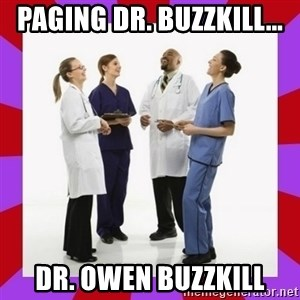 Doctors laugh - Paging Dr. Buzzkill... Dr. Owen Buzzkill