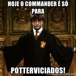 Harry Potter Come At Me Bro - Hoje o commander é só para Potterviciados!