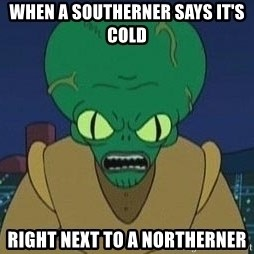 Morbo - when a southerner says it's cold right next to a northerner