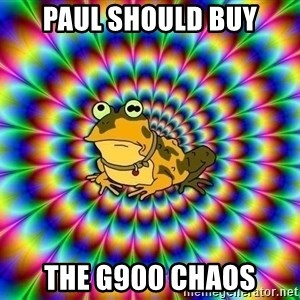 hypno toad - Paul Should Buy The G900 Chaos
