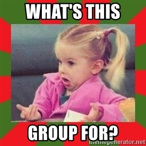 dafuq girl - What's this  group for?
