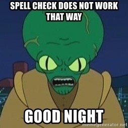 Morbo - spell check does not work that way good night