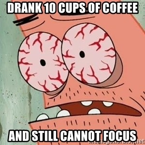 Stoned Patrick - Drank 10 cups of coffee and still cannot focus