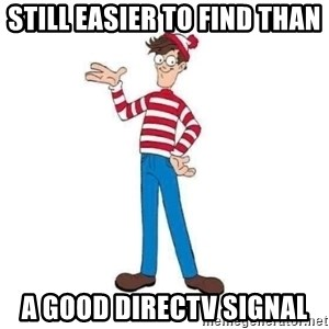 Where's Waldo - Still easier to find than a good DIrecTV signal