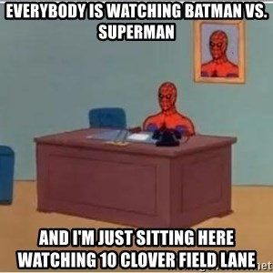 Spiderman Desk - everybody is watching batman Vs. superman and I'm just sitting here watching 10 Clover Field Lane