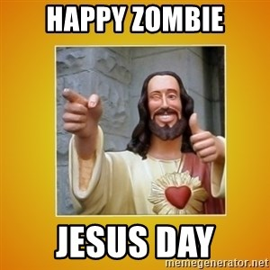 Buddy Christ - Happy Zombie Jesus Day