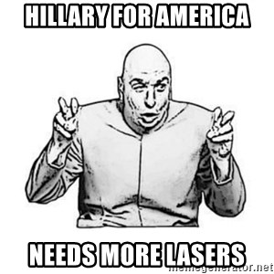 Sceptical Dr. Evil - Hillary for america Needs more lasers