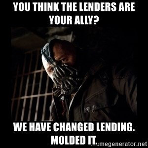 Bane Meme - You think the lenders are your ally? We have changed lending. Molded it.