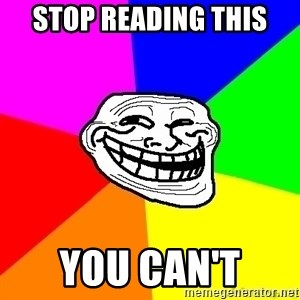 troll face1 - stop reading this  you can't
