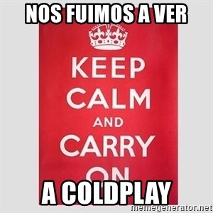 Keep Calm - nos fuimos a ver a coldplay