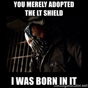 Bane Meme - You merely adopted             the lt shield i was born in it