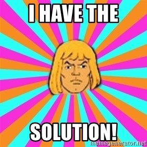 He-Man - I HAVE THE SOLUTION!