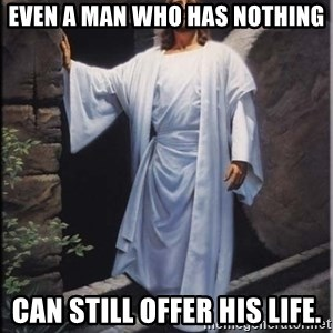 Hell Yeah Jesus - Even a man who has nothing can still offer his life.