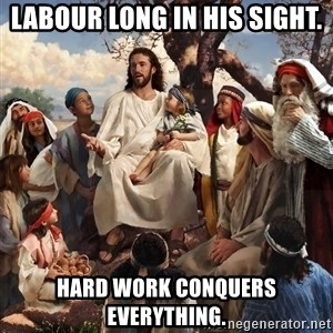 storytime jesus - Labour long in his sight. Hard work conquers everything.