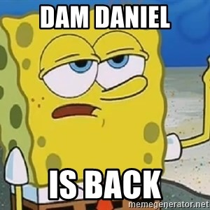 Only Cried for 20 minutes Spongebob - dam daniel is back