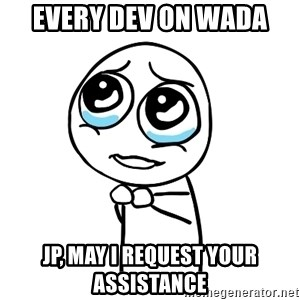 pleaseguy  - Every dev on Wada JP, may I request your assistance