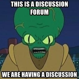Morbo - THIS IS A DISCUSSION FORUM WE ARE HAVING A DISCUSSION