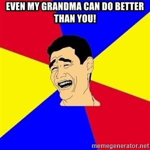 journalist - EVEN MY GRANDMA CAN DO BETTER THAN YOU!