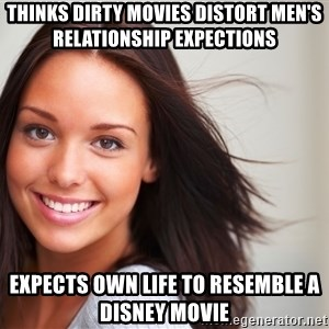 Good Girl Gina - Thinks dirty movies distort men's relationship expections Expects own life to resemble a disney movie