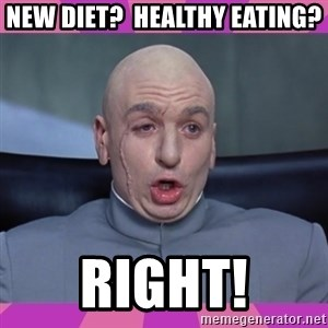drevil - New diet?  Healthy eating? Right!