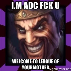 Draven - I.M ADC FCK U WELCOME TO LEAGUE OF YOURMOTHER