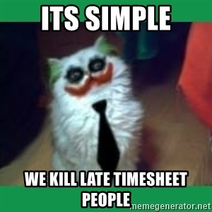 It's simple, we kill the Batman. - its simple we kill late timesheet people