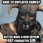 Skyrim Meme Generator - Have 20 Unplayed Games? Better Make a New skyrim character