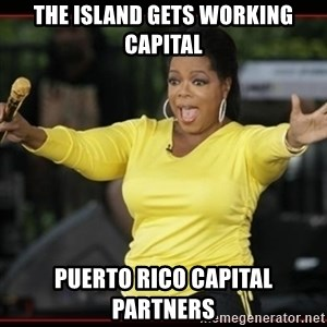 Overly-Excited Oprah!!!  - The Island Gets Working Capital Puerto Rico Capital Partners