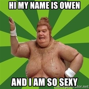 Fat Bastard - hi my name is owen and i am so sexy