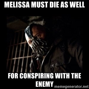 Bane Meme - Melissa must die as well for conspiring with the enemy