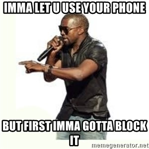 Imma Let you finish kanye west - imma let u use your phone but first imma gotta block it