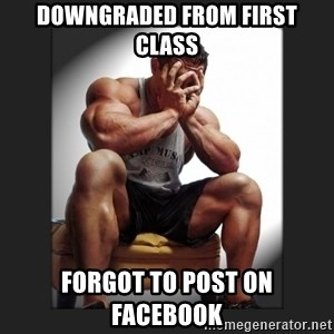 gym problems - DOWNGRADED FROM FIRST CLASS FORGOT TO POST ON FACEBOOK