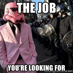 stormtrooper - THE JOB YOU'RE LOOKING FOR