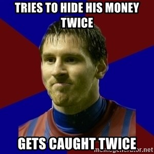 Lionel Messi - tries to hide his money twice gets caught twice