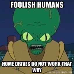Morbo - FOOLISH HUMANS home drives do not work that way