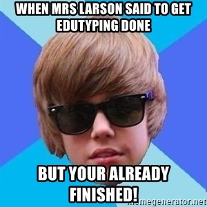 Just Another Justin Bieber - When mrs larson said to get edutyping done but your already finished!