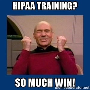 Captain Picard So Much Win! - HIPAA TRAINING? So much win!