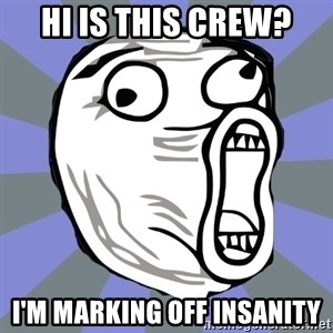 LOL FACE - Hi is this crew? I'm marking off insanity