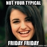 Friday Derp - NOT YOUR TYPICAL FRIDAY FRIDAY