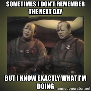 Star Trek: Pakled - Sometimes I don't remember the next day but I know exactly what I'm doing