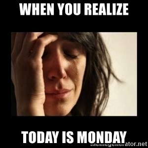 todays problem crying woman - when you realize today is monday