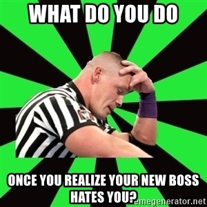 Deep Thinking Cena - what do you do  once you realize your new boss hates you?