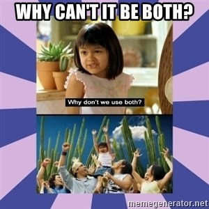 Why don't we use both girl - Why can't it be both?
